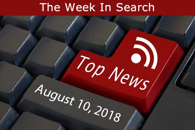 The Week In Search & SEO: August 10, 2018