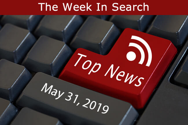 The Week In Search & SEO: May 31th, 2019